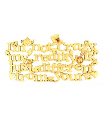 Laser Cut 'Im not crazy, my reality is just different from yours'  Alice Quote Sign
