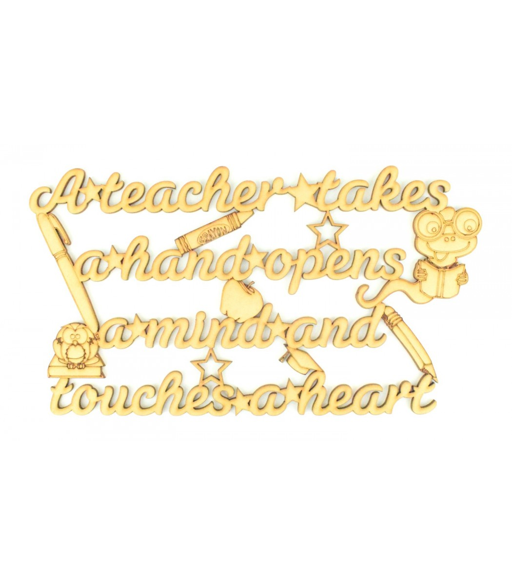 Laser Cut 'A Teacher Takes A Hand, Opens A Mind And Touches A Heart' Quote  Sign - Stars, Book, etc