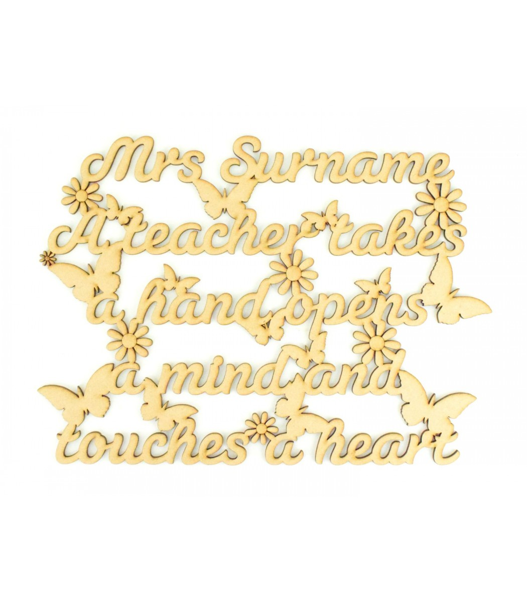 Laser Cut Personalised 'A Teacher Takes A Hand, Opens A Mind And Touches A  Heart' Quote Sign - Butterflies and Flowers